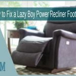 How to Fix a Lazy Boy Power Recliner Footrest | Tips & Advise