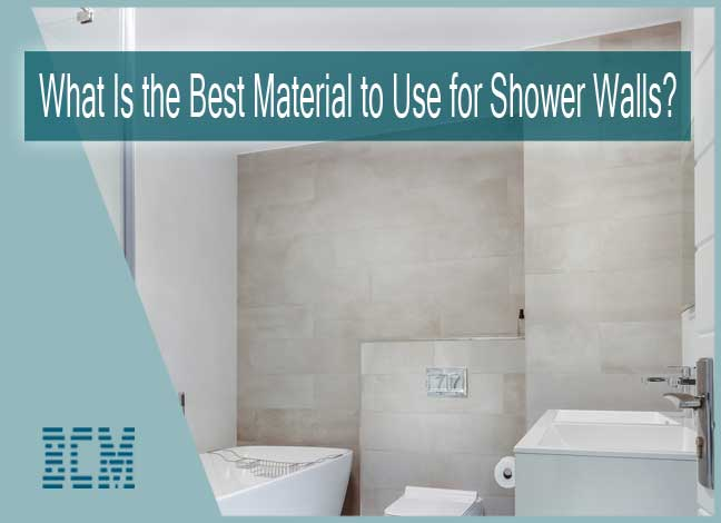 What Is the Best Material to Use for Shower Walls