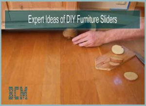 Expert Ideas of DIY Furniture Sliders