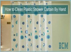 How to Clean Plastic Shower Curtain By Hand