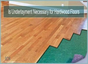 Is Underlayment Necessary for Hardwood Floors