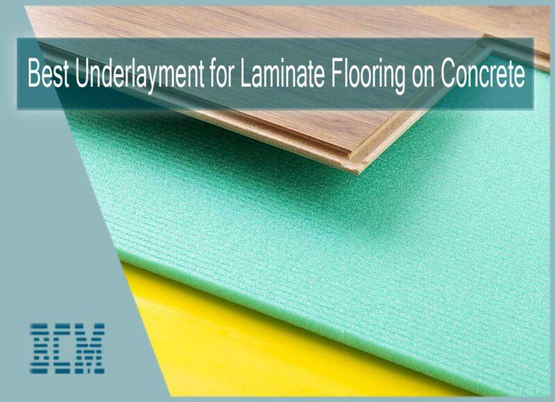 Best Underlayment for Laminate Flooring on Concrete