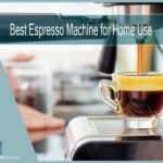 7 Best Espresso Machine for Home Use in 2021 | Cappuccino and Latte Coffee Maker