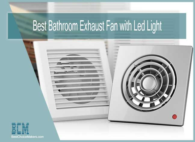 Top 6 Best Bathroom Exhaust Fan with Led Light and Heaters ...