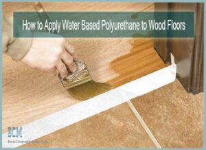 How to Apply Water Based Polyurethane to Wood Floors