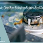 How to Clean Burnt Stains from Stainless Steel Stove | 4 Tested Solutions