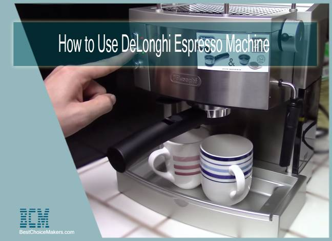 How to Use DeLonghi Espresso Machine