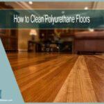 Complete Guide on How to Clean Polyurethane Floors